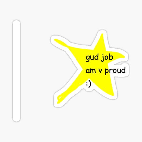 gud job am v proud :) Sticker