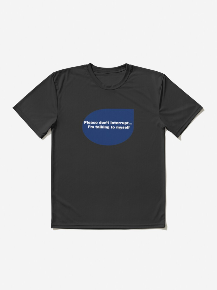 Alternate view of Funny quote-Please don't interrupt I'm talking to myself  Active T-Shirt