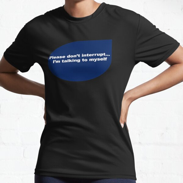 Funny quote-Please don't interrupt I'm talking to myself  Active T-Shirt