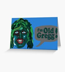 I'm Old Gregg - Do you love me? - The Mighty Boosh Greeting Card