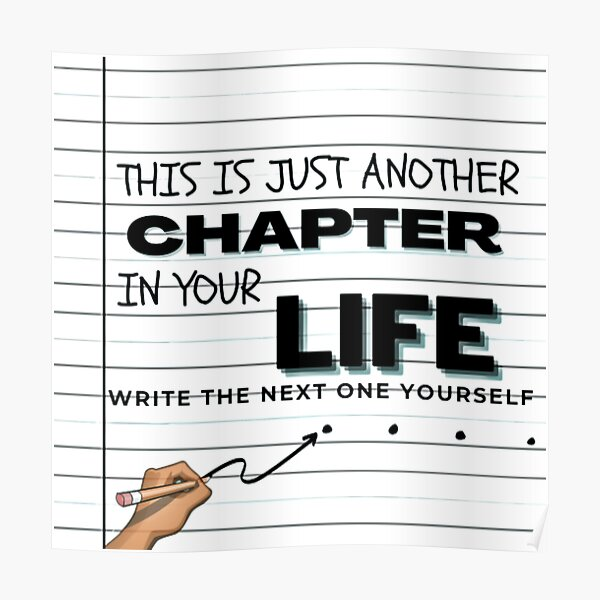 This is just another chapter in your life, write the next one yourself Poster