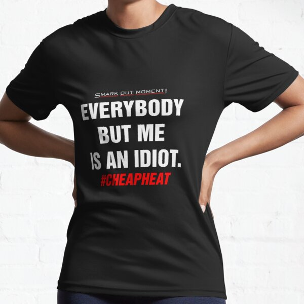 Everybody But Me is an Idiot Active T-Shirt
