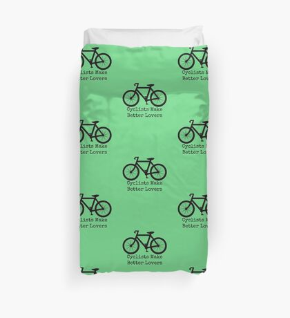 Cyclists Make Better Lovers Duvet Cover