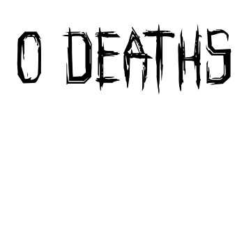 0 DEATHS (BLACK) by GsusChrist
