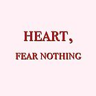 Heart, Fear Nothing by lolohannah