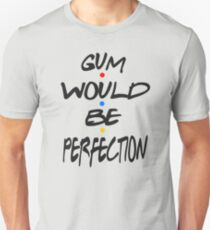 Gum Would Be Perfection - Friends T-Shirt