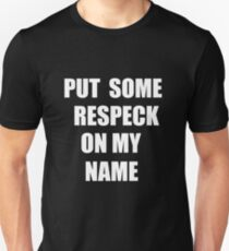 Put Some Respeck On My Name T-Shirt