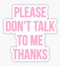 please don't talk to me, thanks. Sticker