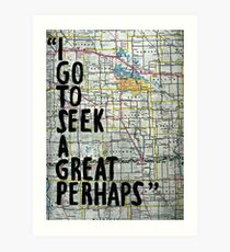 I Go to Seek a Great Perhaps ~ Quote  Art Print