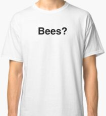Bees? Classic T-Shirt