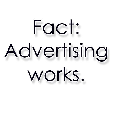 Fact: Advertising Works by WaffleOnDesigns