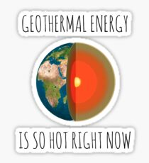 GEOTHERMAL ENERGY IS SO HOT RIGHT NOW Sticker