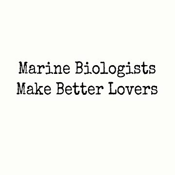 Marine Biologists Make Better Lovers by wanungara