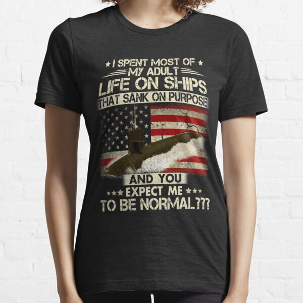 Funny Submarine Veteran Gift-I Spent Most Of My Adult Life On Ships US Submarine Essential T-Shirt