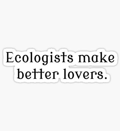 Ecologists Make Better Lovers Sticker