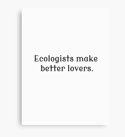 Ecologists Make Better Lovers Canvas Print
