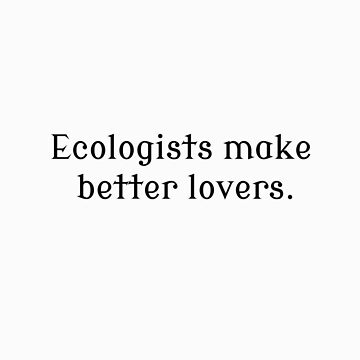 Ecologists Make Better Lovers by wanungara
