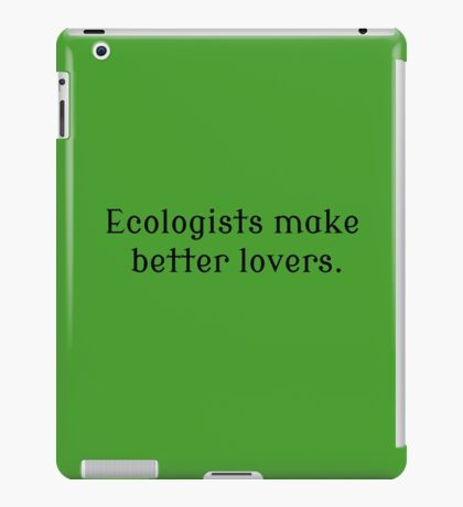 Ecologists Make Better Lovers iPad Case/Skin