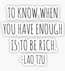 To know when you have enough is to be rich- Lao Tzu Sticker