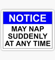 NOTICE: MAY NAP SUDDENLY AT ANY TIME Sticker