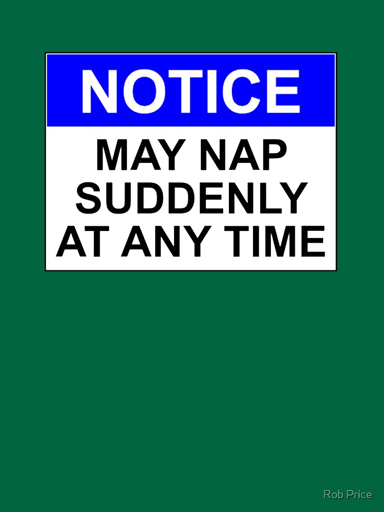 NOTICE: MAY NAP SUDDENLY AT ANY TIME by wanungara