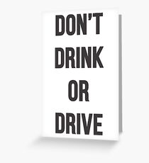 Don't Drink or Drive Greeting Card