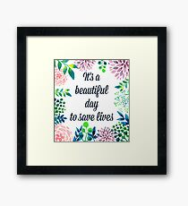 It's a beautiful day to save lives Framed Print