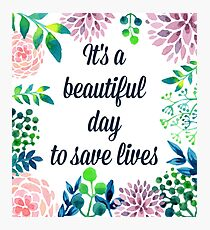 It's a beautiful day to save lives Photographic Print