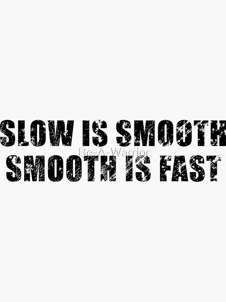 Slow Is Smooth, Smooth Is Fast by Be-A-Warrior