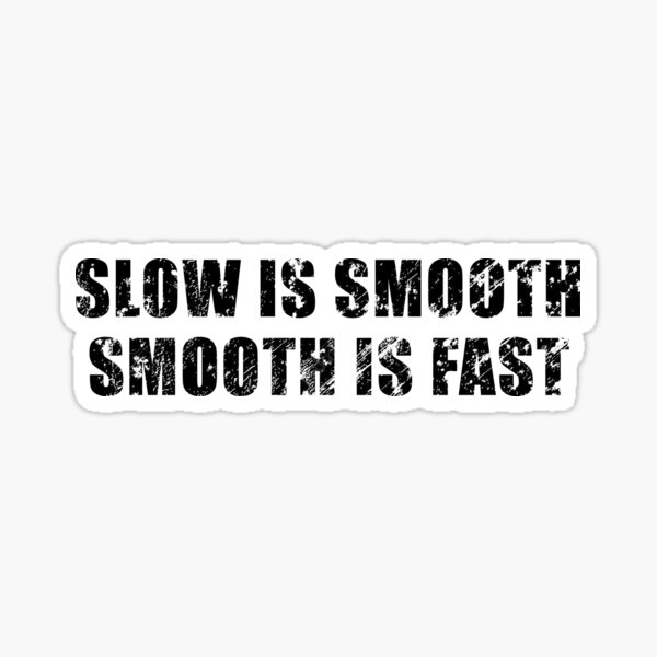 Slow Is Smooth, Smooth Is Fast Sticker