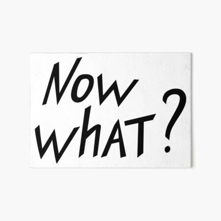 Now What? Art Board Print