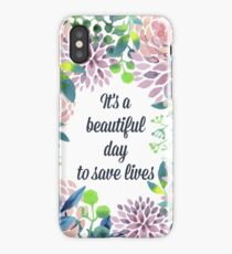 It's a beautiful day to save lives iPhone Case