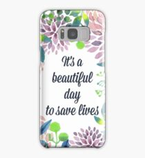 It's a beautiful day to save lives Samsung Galaxy Case/Skin