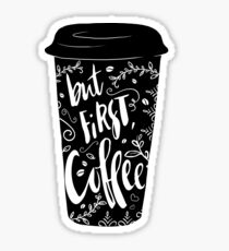 But first, coffee (black and white) Sticker