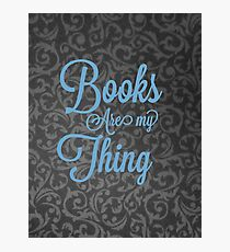Books Are My Thing Photographic Print