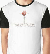 Scars are Tattoos with better stories Graphic T-Shirt