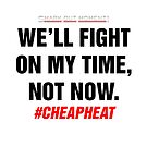 We'll Fight on My Time, Not Now - Cheap Heat by SmarkOutMoment