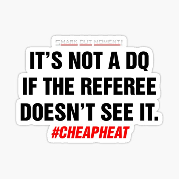 It's Not a DQ If the Referee Doesn't See It - Cheap Heat Sticker