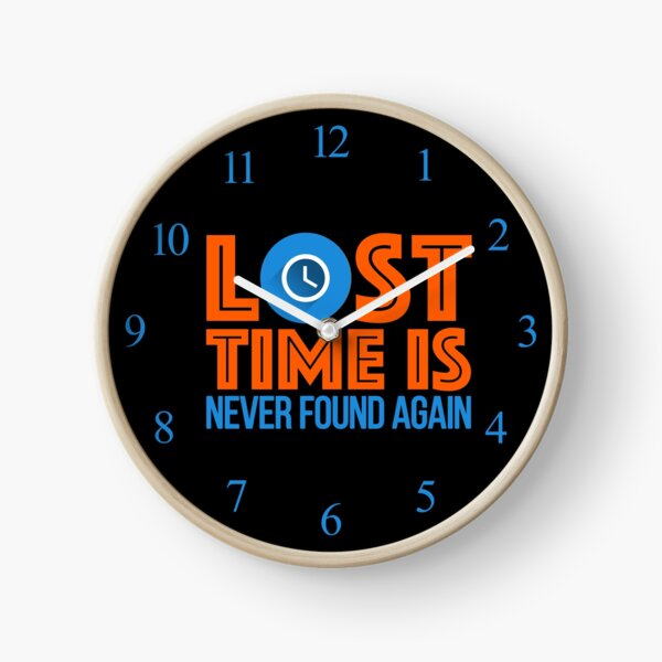 Lost Time Is Never Found Again Clock