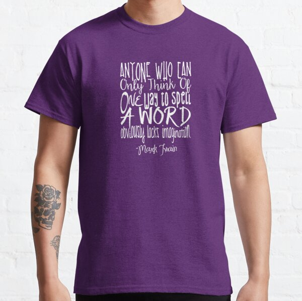 More Than One Way to Spell a Word Classic T-Shirt