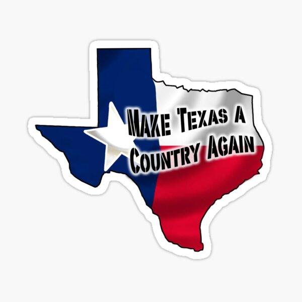 Make Texas A Country Again!!! Sticker