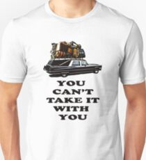You can't take it with you... T-Shirt