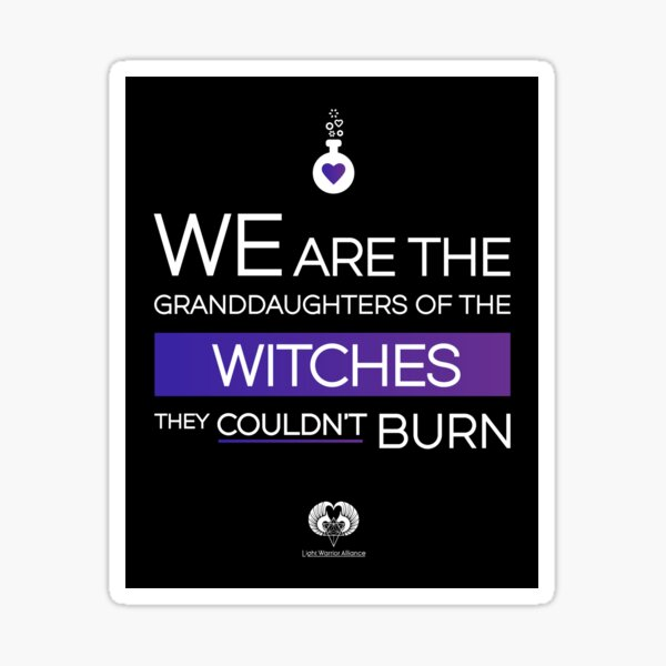 We are the granddaughters of the witches they couldn't burn Sticker