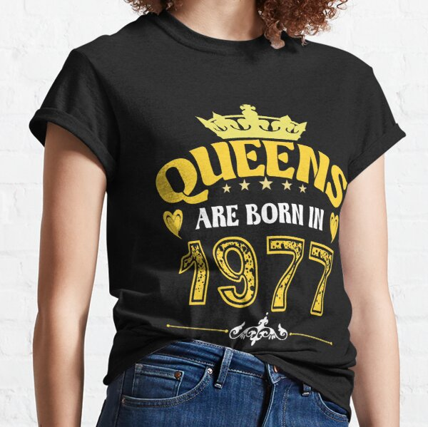 Queens Are Born In 1977 Classic T-Shirt