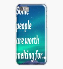 Some people are worth melting for iPhone Case/Skin