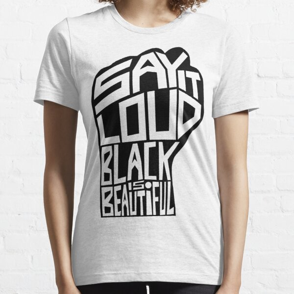 SAY IT LOUD: Black is Beautiful Essential T-Shirt