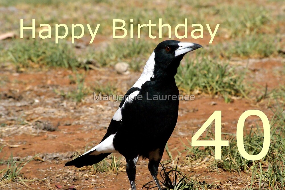 40th B'day Magpie by Maryanne Lawrence