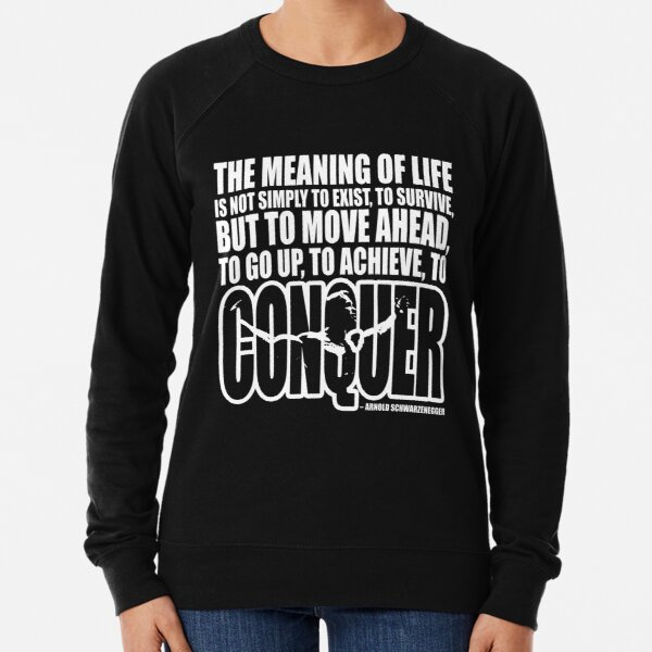 Meaning of Life (CONQUER Arnold Iconic White) Lightweight Sweatshirt