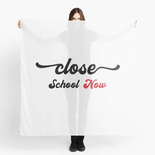 close schools now Scarf
