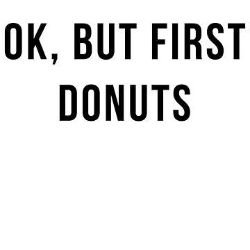 OK, BUT FIRST DONUTS. by radmarfa